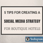 Five Tips for Creating a Social Media Strategy for Boutique Hotels