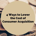 4 Ways to Lower the Cost of Customer Acquisition