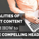 8 Qualities of Great Content and How to Write Compelling Headlines