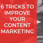 6 Tricks to Improve Your Content Marketing